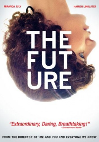 The Future. Written and directed by Miranda July